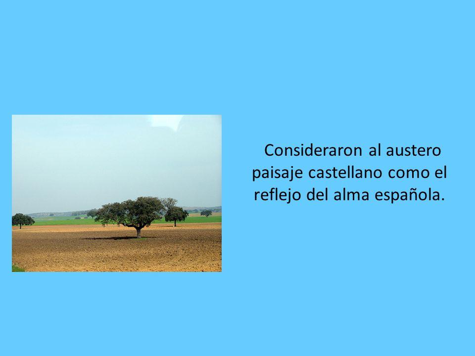 Consideraron al austero paisaje castellano como el reflejo del alma española.