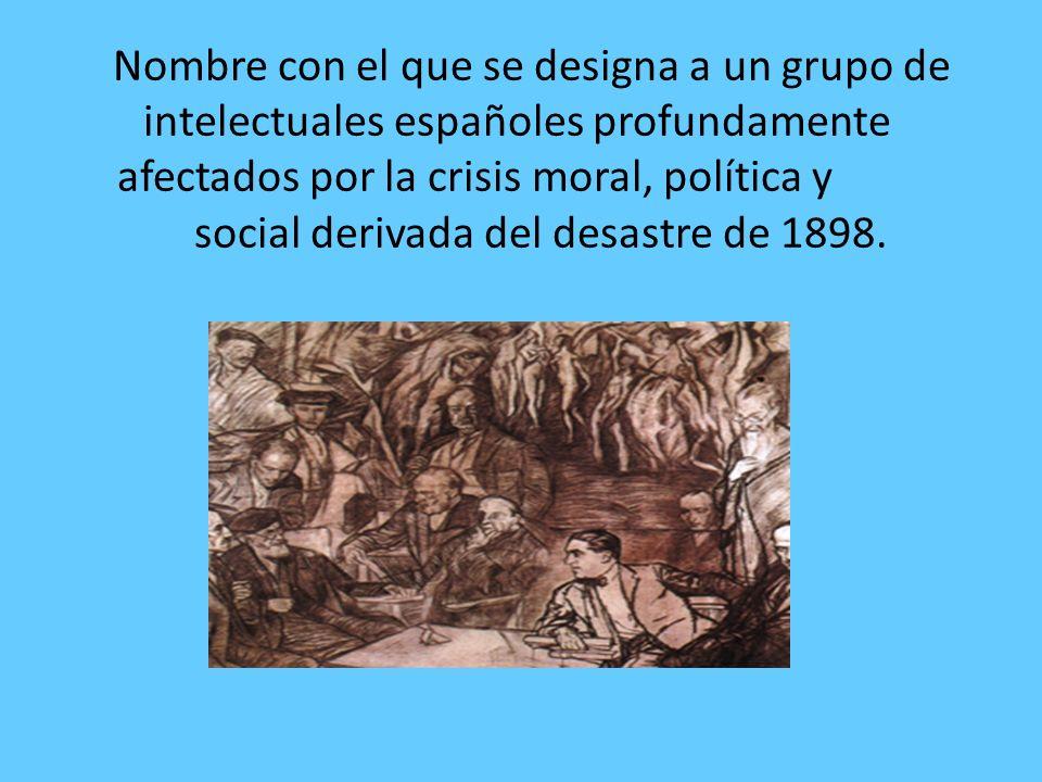Nombre con el que se designa a un grupo de intelectuales españoles profundamente afectados por la crisis moral, política y social derivada del desastre de 1898.