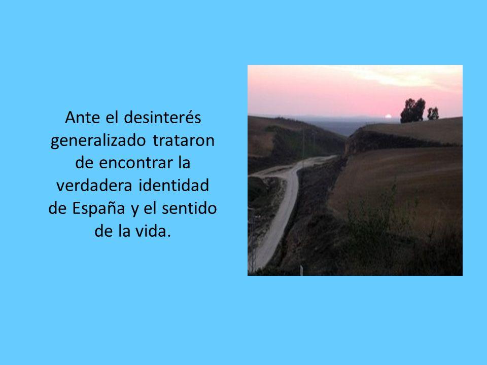 Ante el desinterés generalizado trataron de encontrar la verdadera identidad de España y el sentido de la vida.