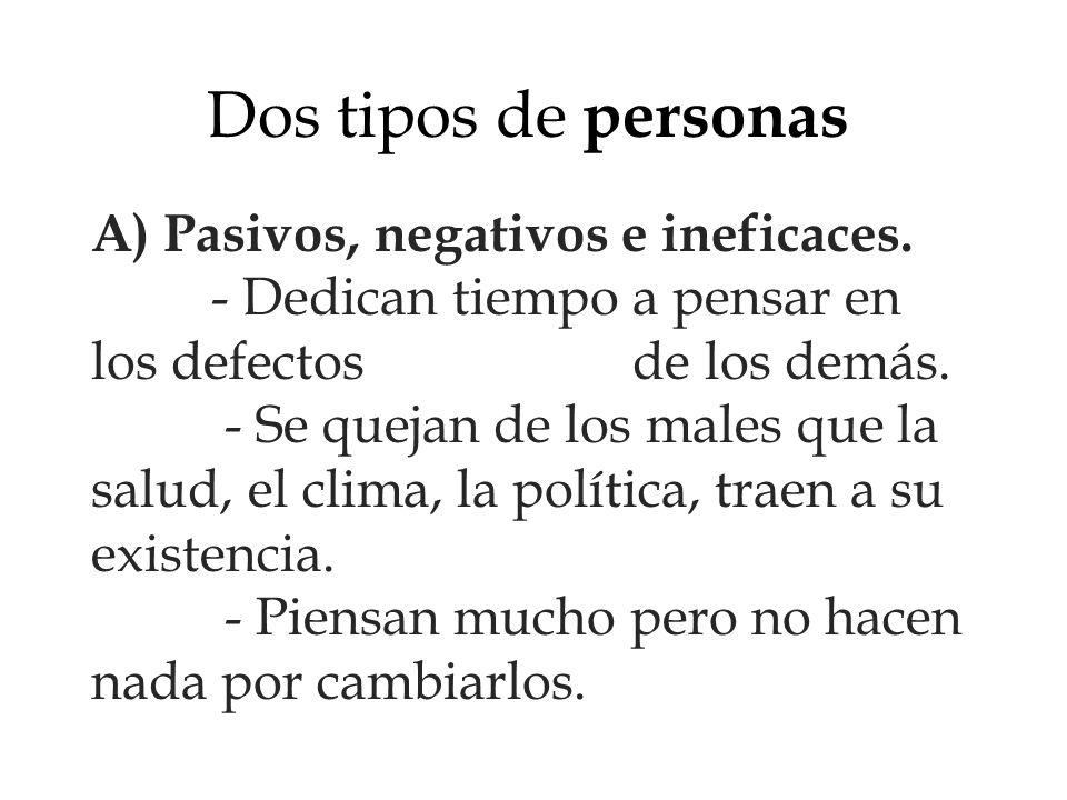 Dos tipos de personas A) Pasivos, negativos e ineficaces.