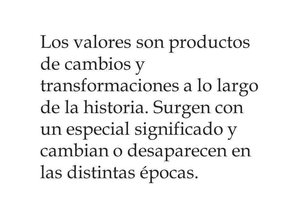 Los valores son productos de cambios y transformaciones a lo largo de la historia.