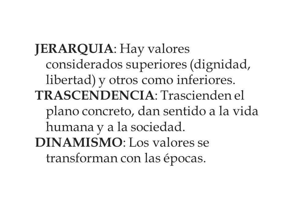 JERARQUIA: Hay valores considerados superiores (dignidad, libertad) y otros como inferiores.