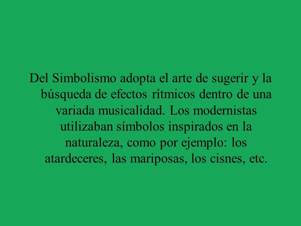 Del Simbolismo adopta el arte de sugerir y la búsqueda de efectos rítmicos dentro de una variada musicalidad.