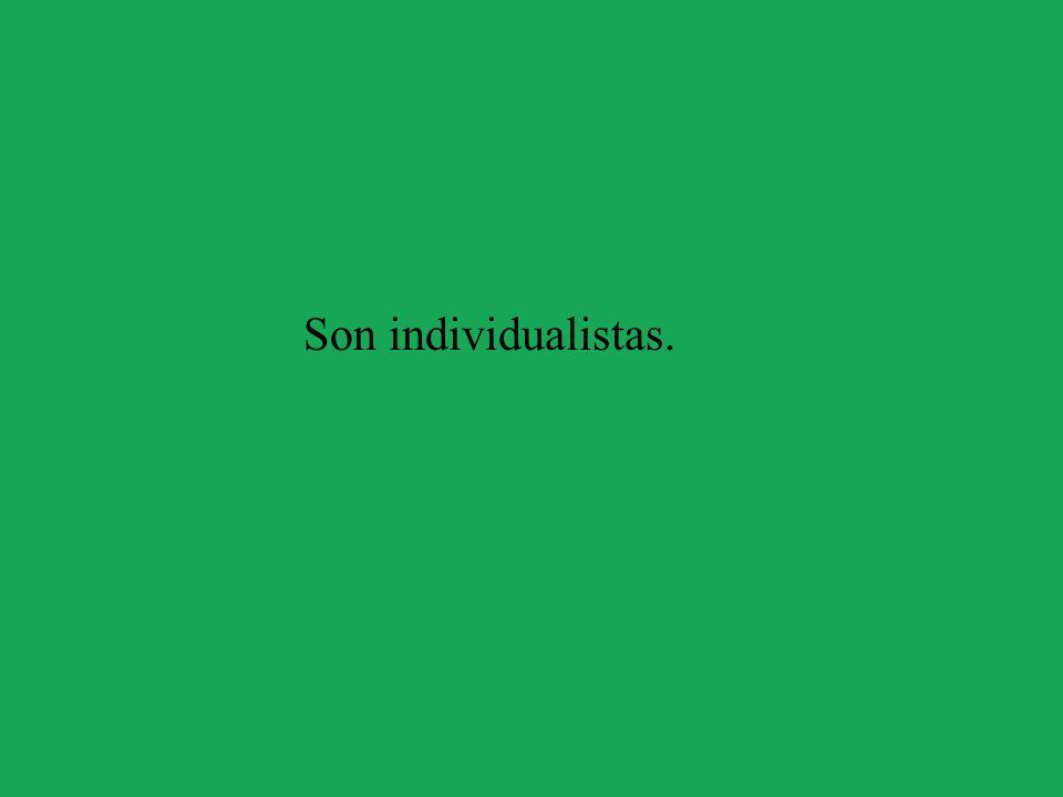 Son individualistas.