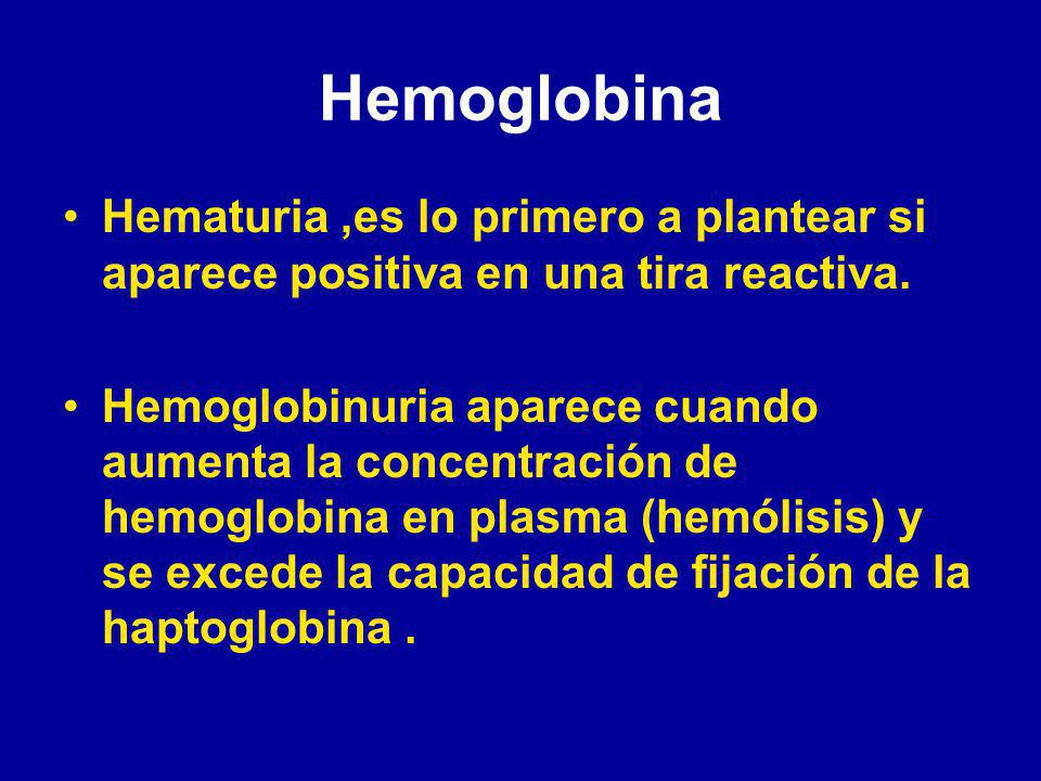 Hemoglobina Hematuria ,es lo primero a plantear si aparece positiva en una tira reactiva.