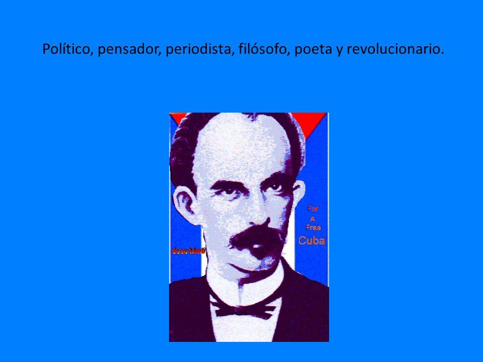 Político, pensador, periodista, filósofo, poeta y revolucionario.