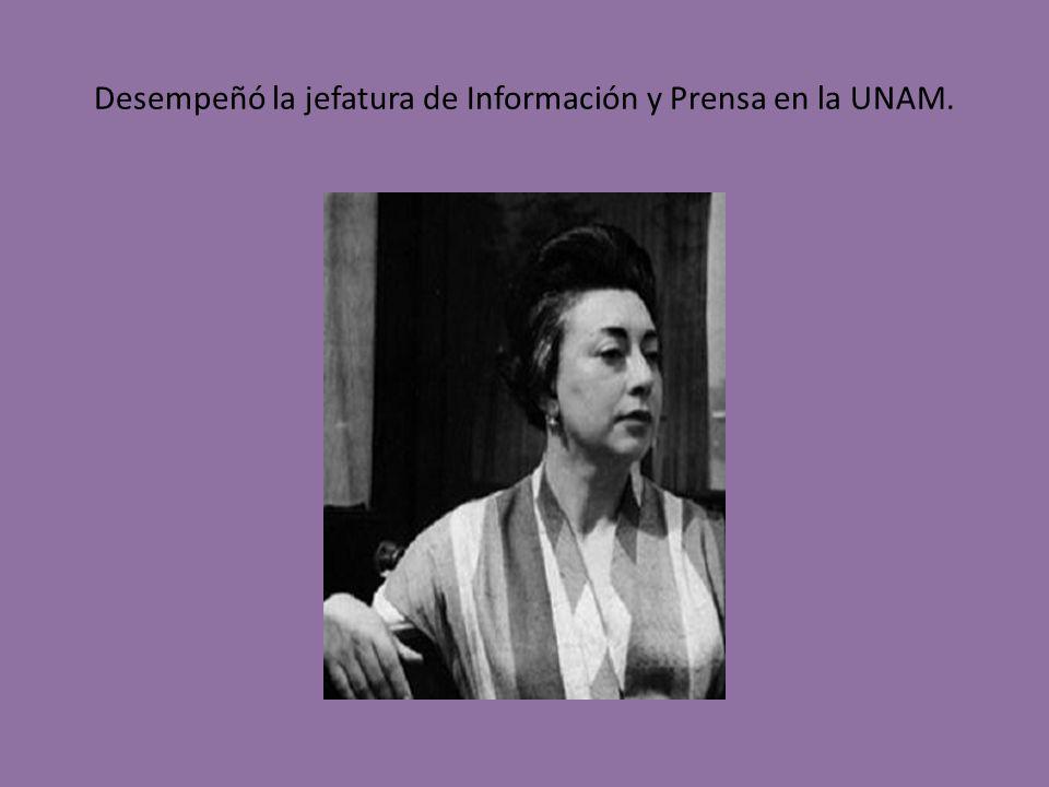 Desempeñó la jefatura de Información y Prensa en la UNAM.