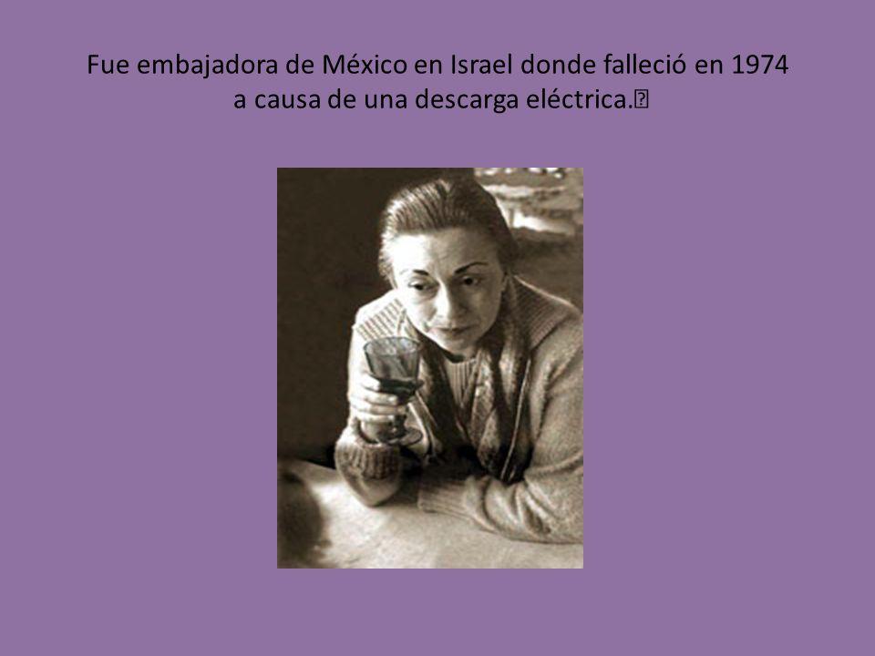 Fue embajadora de México en Israel donde falleció en 1974 a causa de una descarga eléctrica.