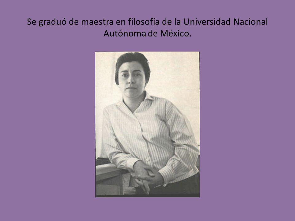 Se graduó de maestra en filosofía de la Universidad Nacional Autónoma de México.