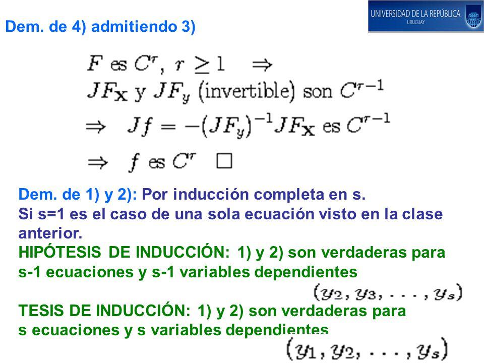 Dem. de 4) admitiendo 3) Dem. de 1) y 2): Por inducción completa en s. Si s=1 es el caso de una sola ecuación visto en la clase.