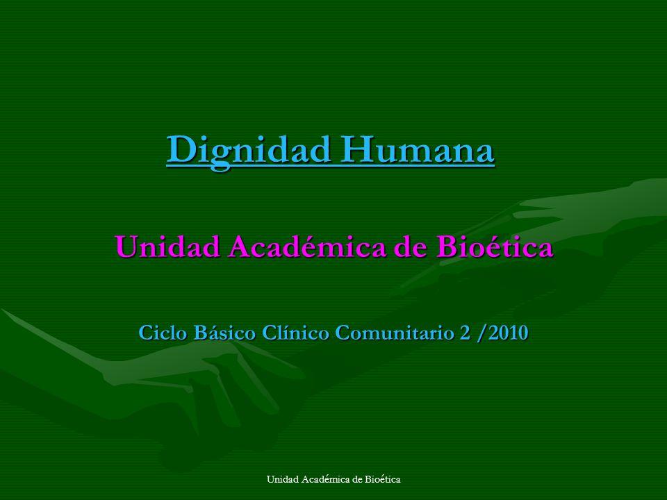 Unidad Académica de Bioética Ciclo Básico Clínico Comunitario 2 /2010