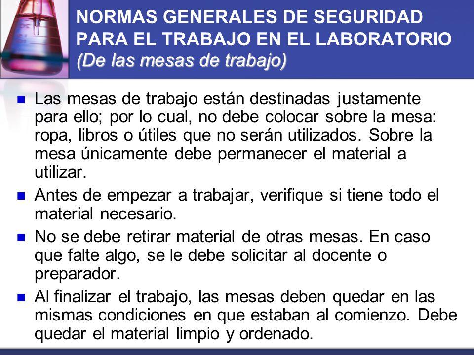 NORMAS GENERALES DE SEGURIDAD PARA EL TRABAJO EN EL LABORATORIO (De las mesas de trabajo)