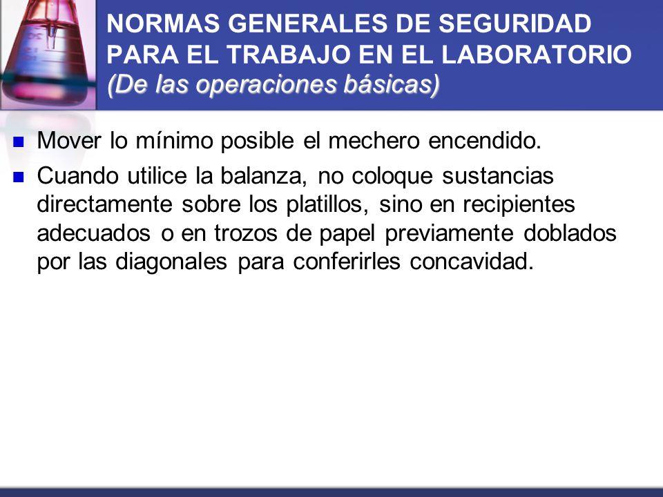 NORMAS GENERALES DE SEGURIDAD PARA EL TRABAJO EN EL LABORATORIO (De las operaciones básicas)