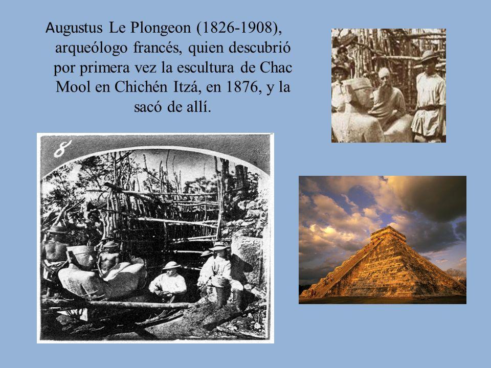 Augustus Le Plongeon (1826-1908), arqueólogo francés, quien descubrió por primera vez la escultura de Chac Mool en Chichén Itzá, en 1876, y la sacó de allí.