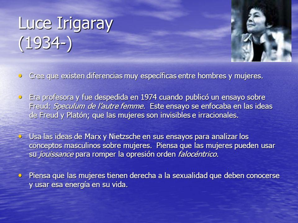 Luce Irigaray (1934-) Cree que existen diferencias muy específicas entre hombres y mujeres.