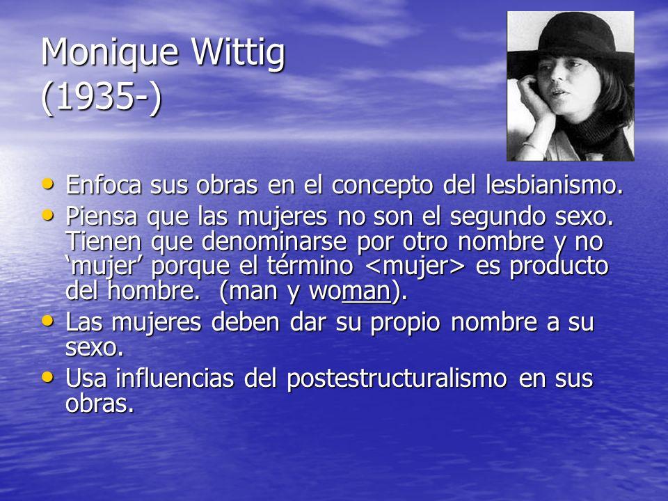 Monique Wittig (1935-) Enfoca sus obras en el concepto del lesbianismo.