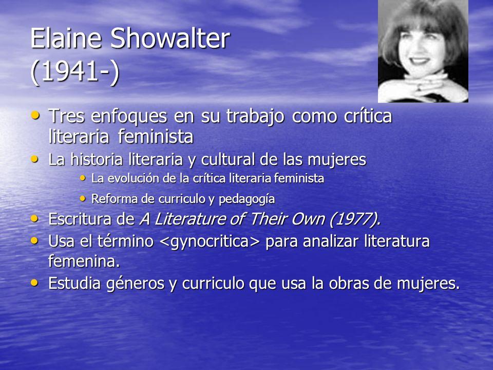 Elaine Showalter (1941-) Tres enfoques en su trabajo como crítica literaria feminista. La historia literaria y cultural de las mujeres.