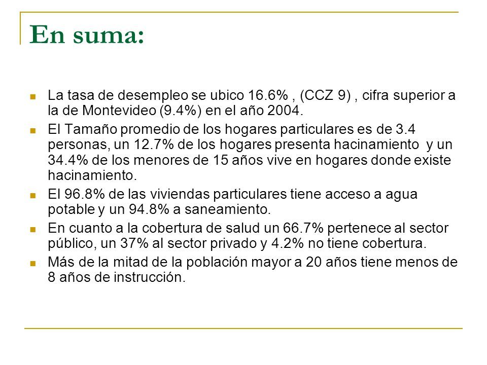 En suma: La tasa de desempleo se ubico 16.6% , (CCZ 9) , cifra superior a la de Montevideo (9.4%) en el año 2004.