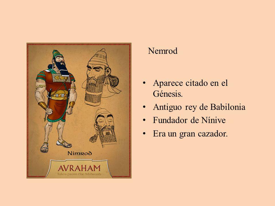 Nemrod Aparece citado en el Génesis. Antiguo rey de Babilonia.