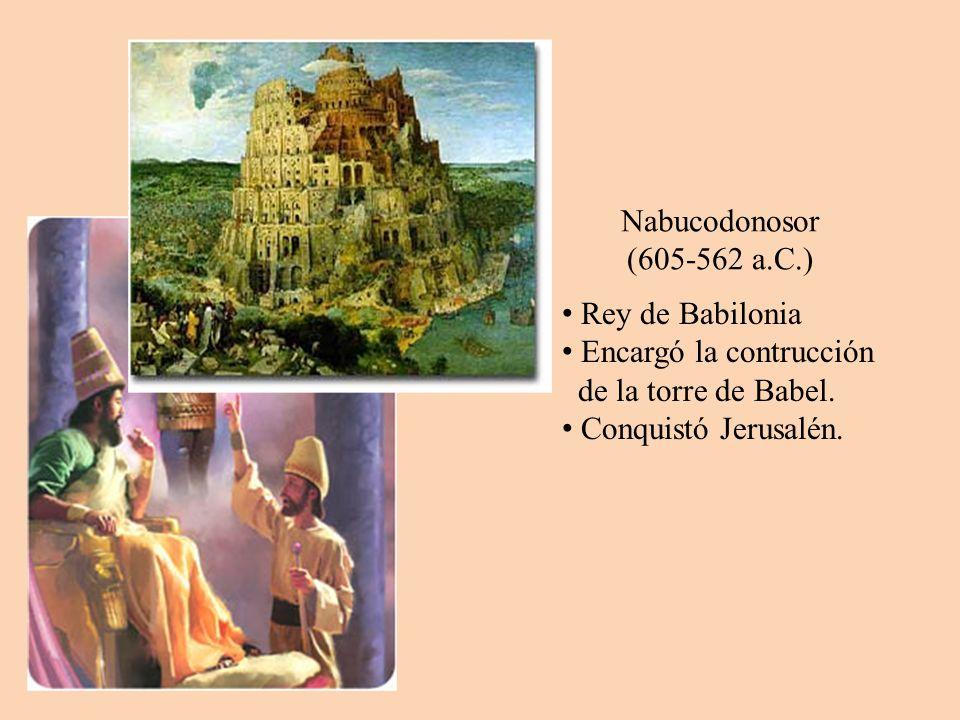 Nabucodonosor (605-562 a.C.) Rey de Babilonia. Encargó la contrucción. de la torre de Babel.
