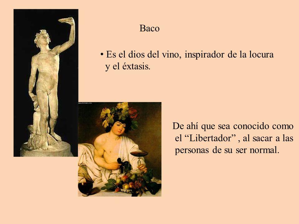 Baco Es el dios del vino, inspirador de la locura. y el éxtasis. De ahí que sea conocido como el Libertador , al sacar a las.