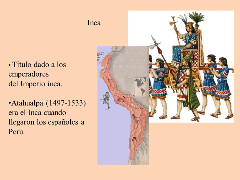 Inca Título dado a los emperadores. del Imperio inca.