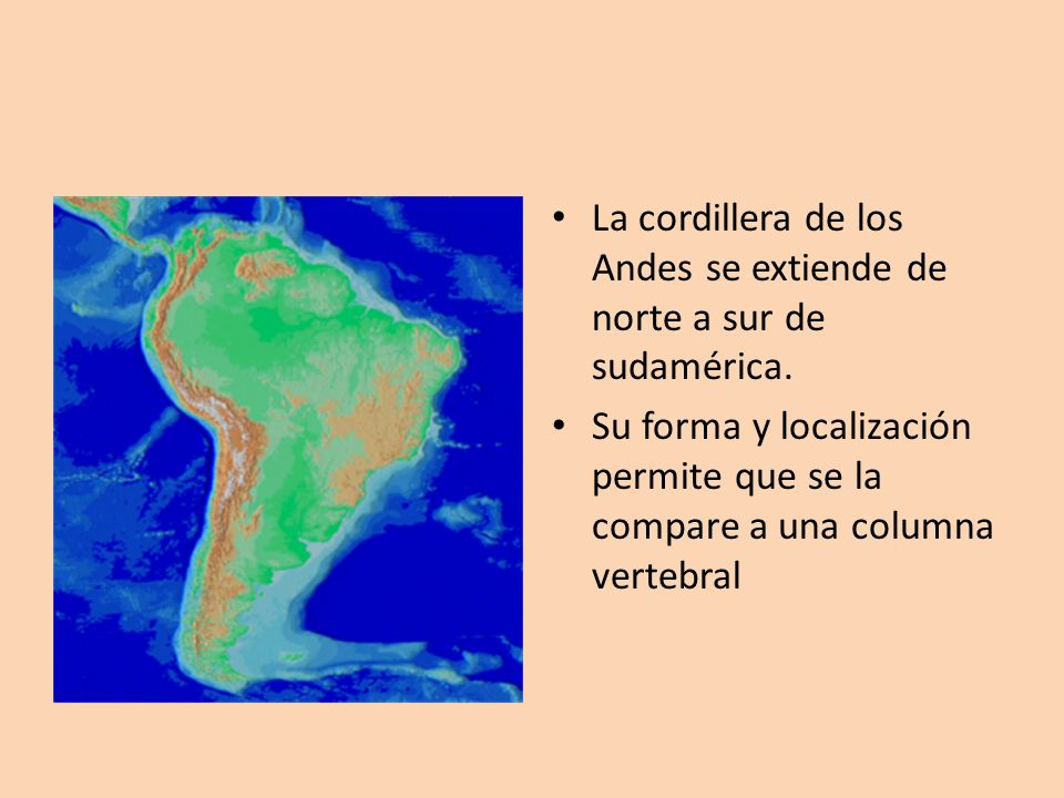 La cordillera de los Andes se extiende de norte a sur de sudamérica.