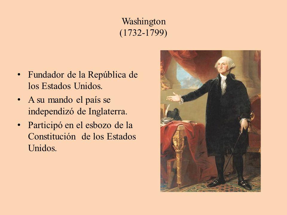Washington (1732-1799) Fundador de la República de los Estados Unidos. A su mando el país se independizó de Inglaterra.