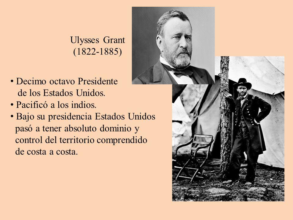 Ulysses Grant (1822-1885) Decimo octavo Presidente. de los Estados Unidos. Pacificó a los indios.