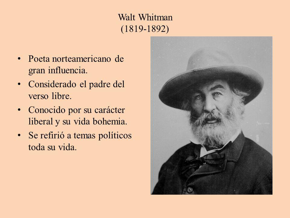 Walt Whitman (1819-1892) Poeta norteamericano de gran influencia. Considerado el padre del verso libre.
