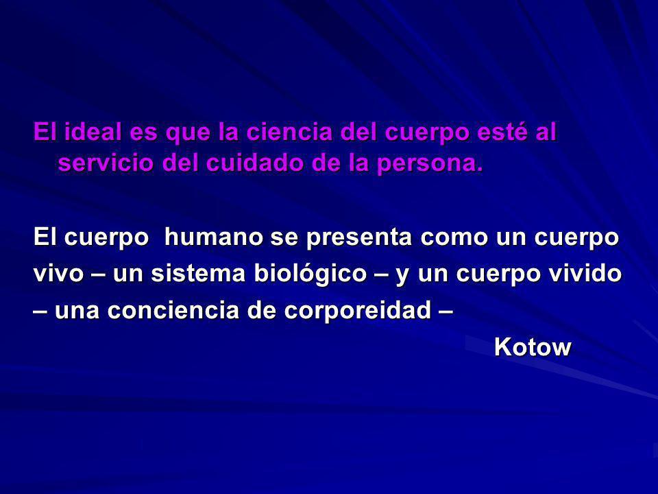 El ideal es que la ciencia del cuerpo esté al servicio del cuidado de la persona.