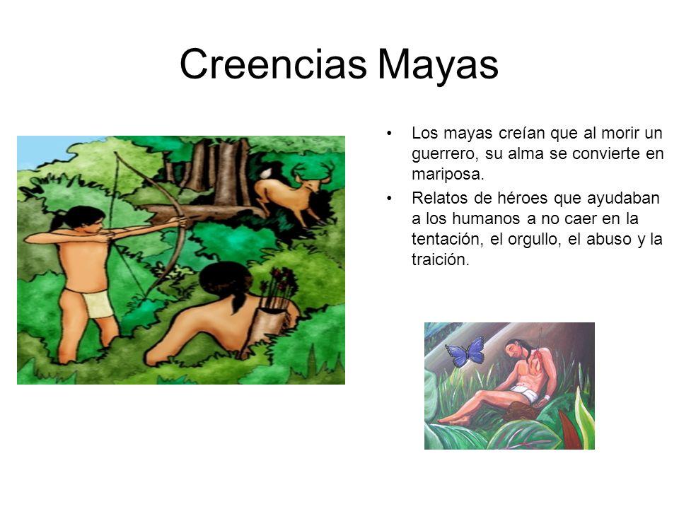 Creencias Mayas Los mayas creían que al morir un guerrero, su alma se convierte en mariposa.