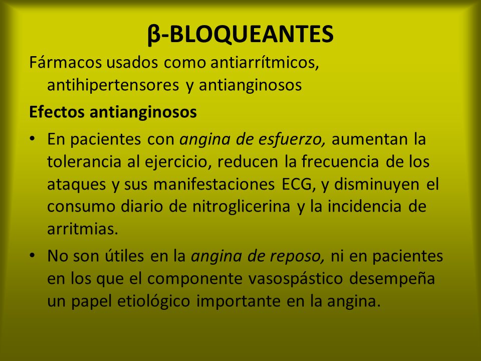 β-BLOQUEANTES Fármacos usados como antiarrítmicos, antihipertensores y antianginosos. Efectos antianginosos.