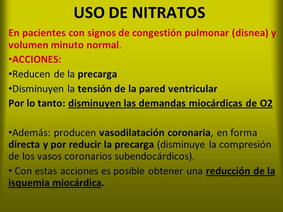 USO DE NITRATOS En pacientes con signos de congestión pulmonar (disnea) y volumen minuto normal. ACCIONES: