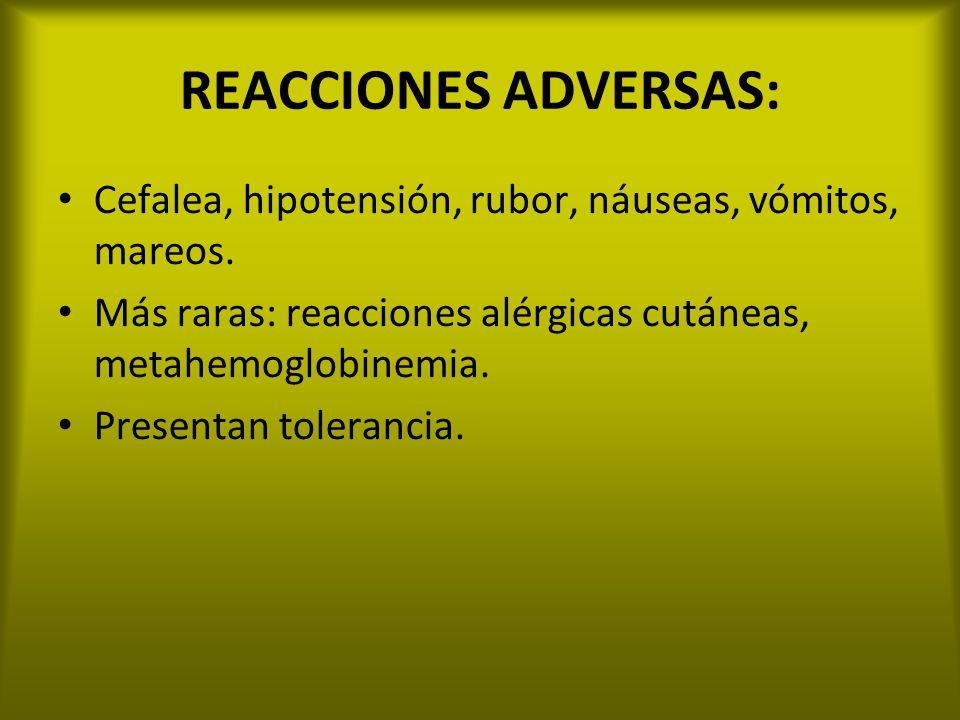REACCIONES ADVERSAS: Cefalea, hipotensión, rubor, náuseas, vómitos, mareos. Más raras: reacciones alérgicas cutáneas, metahemoglobinemia.