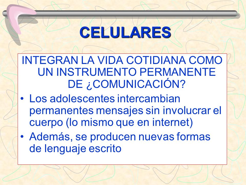 CELULARES INTEGRAN LA VIDA COTIDIANA COMO UN INSTRUMENTO PERMANENTE DE ¿COMUNICACIÓN