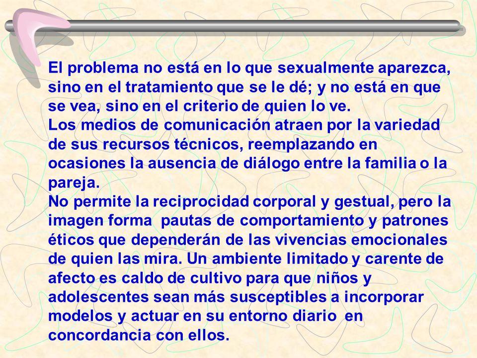 El problema no está en lo que sexualmente aparezca, sino en el tratamiento que se le dé; y no está en que se vea, sino en el criterio de quien lo ve.