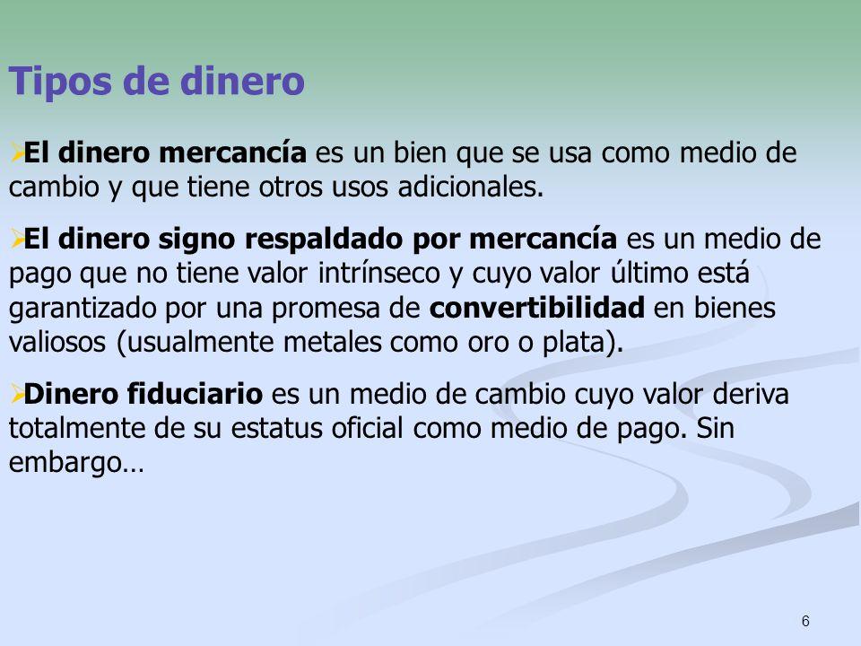Tipos de dinero El dinero mercancía es un bien que se usa como medio de cambio y que tiene otros usos adicionales.
