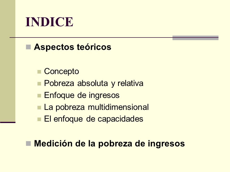 INDICE Aspectos teóricos Medición de la pobreza de ingresos Concepto