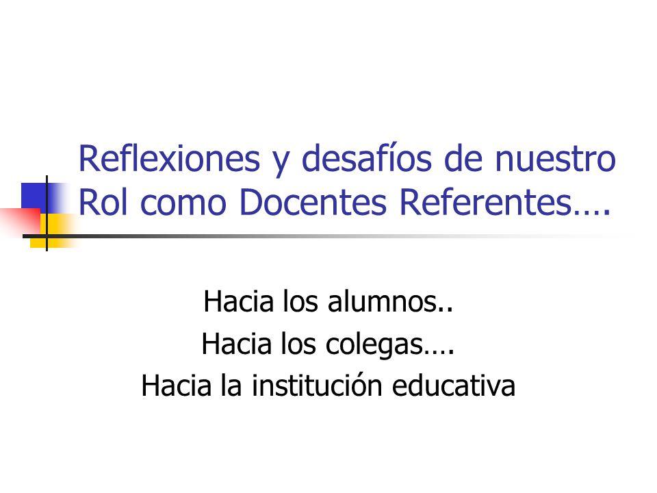 Reflexiones y desafíos de nuestro Rol como Docentes Referentes….