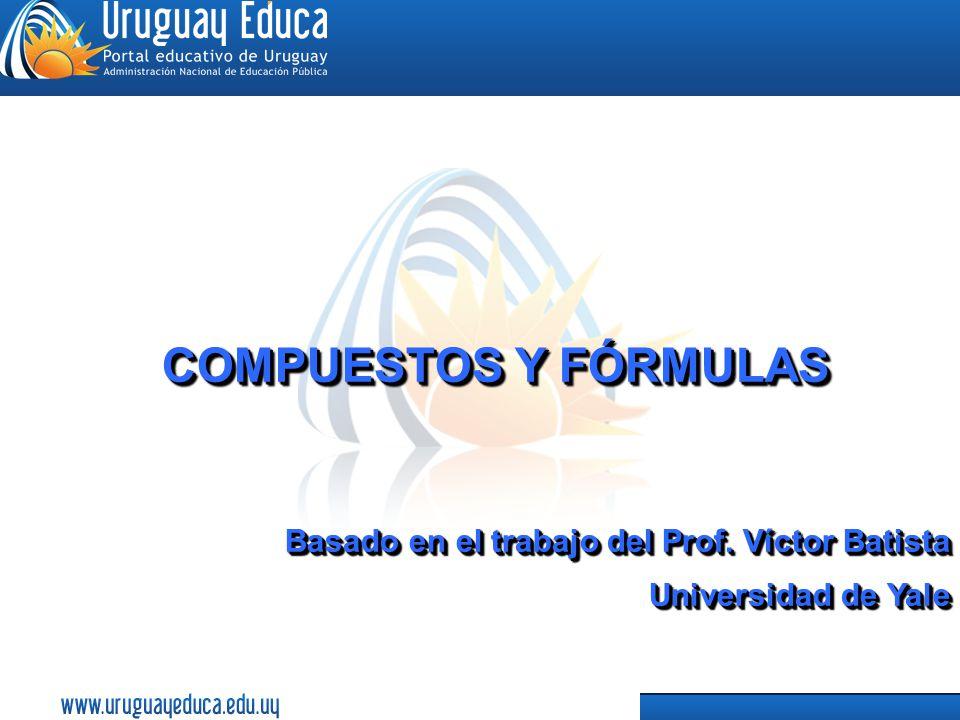 COMPUESTOS Y FÓRMULAS Basado en el trabajo del Prof. Víctor Batista