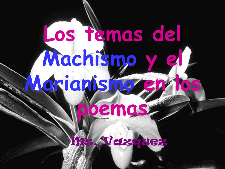 Los temas del Machismo y el Marianismo en los poemas