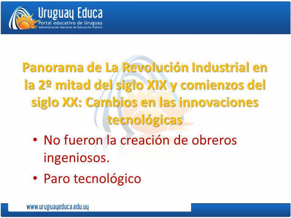 Panorama de La Revolución Industrial en la 2º mitad del siglo XIX y comienzos del siglo XX: Cambios en las innovaciones tecnológicas