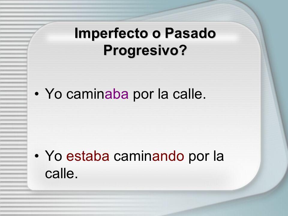 Imperfecto o Pasado Progresivo