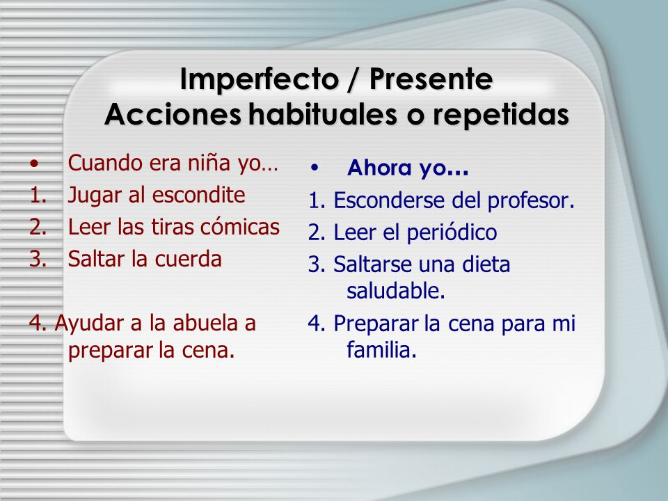Imperfecto / Presente Acciones habituales o repetidas