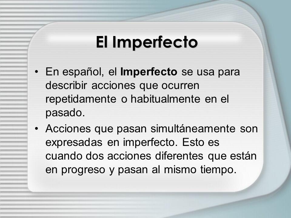 El Imperfecto En español, el Imperfecto se usa para describir acciones que ocurren repetidamente o habitualmente en el pasado.
