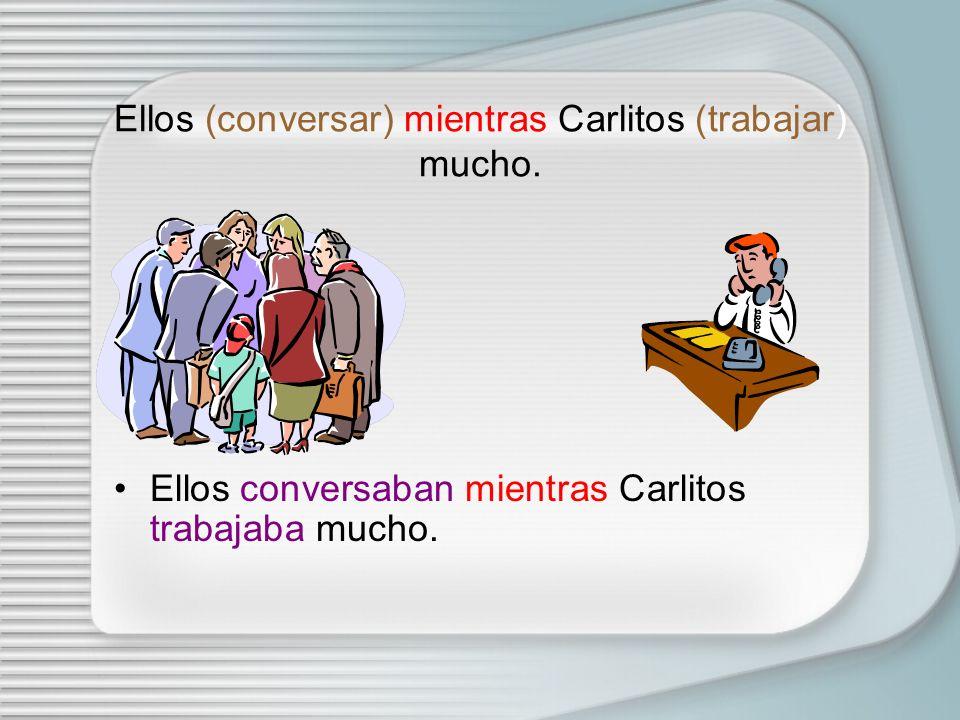Ellos (conversar) mientras Carlitos (trabajar) mucho.