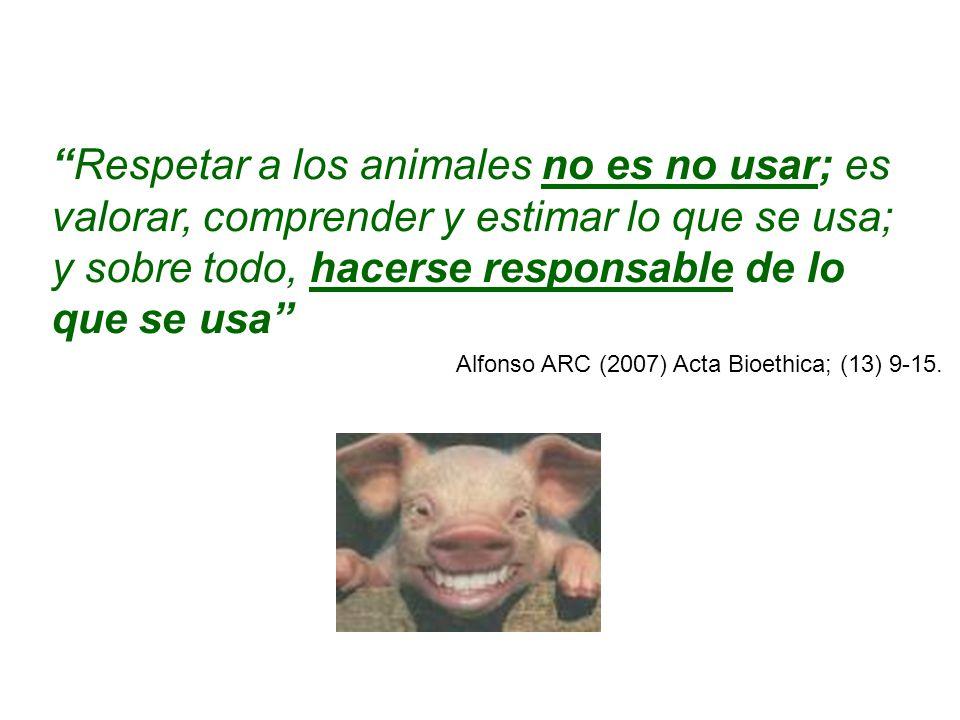 Respetar a los animales no es no usar; es valorar, comprender y estimar lo que se usa; y sobre todo, hacerse responsable de lo que se usa