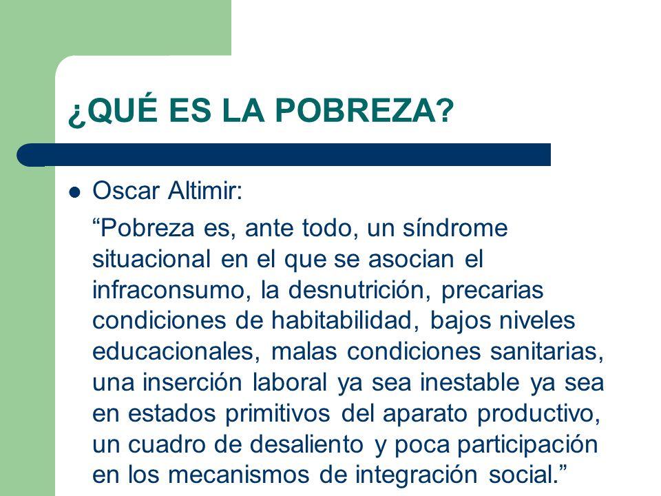 ¿QUÉ ES LA POBREZA Oscar Altimir: