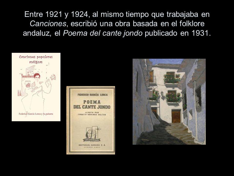 Entre 1921 y 1924, al mismo tiempo que trabajaba en Canciones, escribió una obra basada en el folklore andaluz, el Poema del cante jondo publicado en 1931.